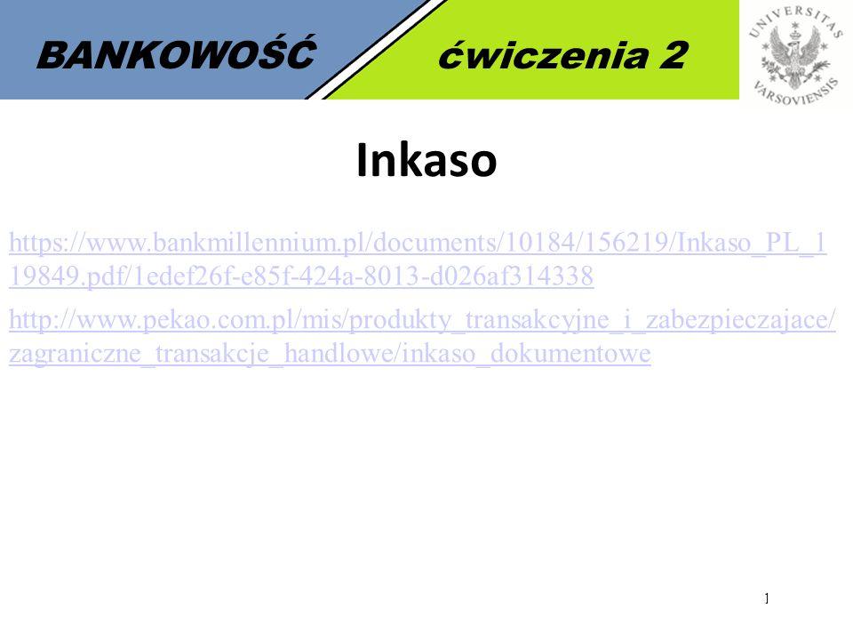 19 BANKOWOŚĆćwiczenia 2 Inkaso https://www.bankmillennium.pl/documents/10184/156219/Inkaso_PL_1 19849.pdf/1edef26f-e85f-424a-8013-d026af314338 http://