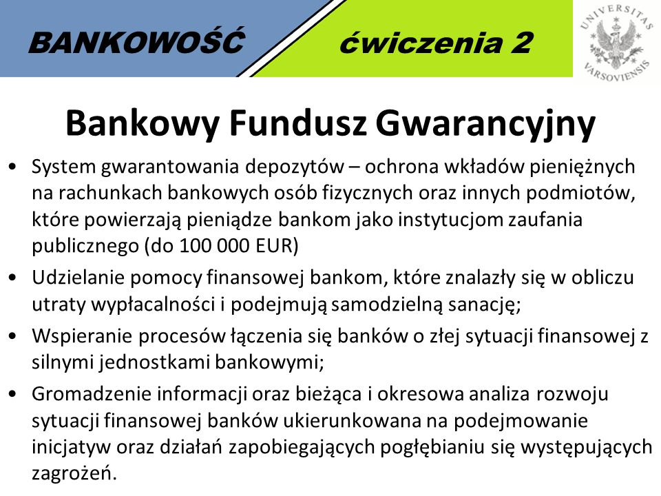 8 BANKOWOŚĆćwiczenia 2 Bankowy Fundusz Gwarancyjny System gwarantowania depozytów – ochrona wkładów pieniężnych na rachunkach bankowych osób fizycznyc