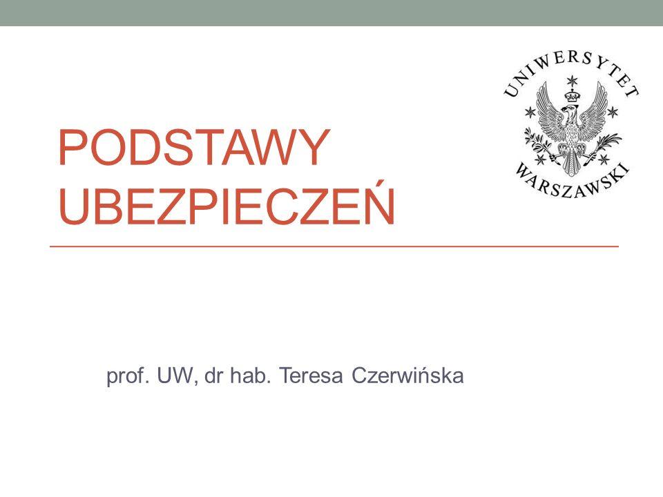 PODSTAWY UBEZPIECZEŃ prof. UW, dr hab. Teresa Czerwińska