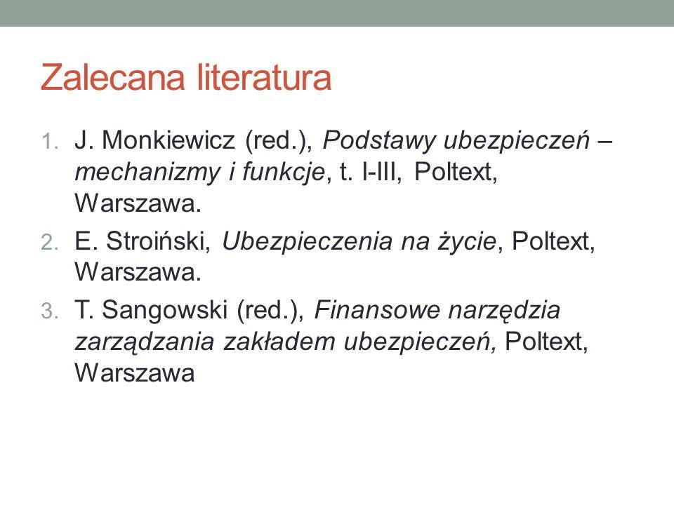 Zalecana literatura 1. J. Monkiewicz (red.), Podstawy ubezpieczeń – mechanizmy i funkcje, t. I-III, Poltext, Warszawa. 2. E. Stroiński, Ubezpieczenia