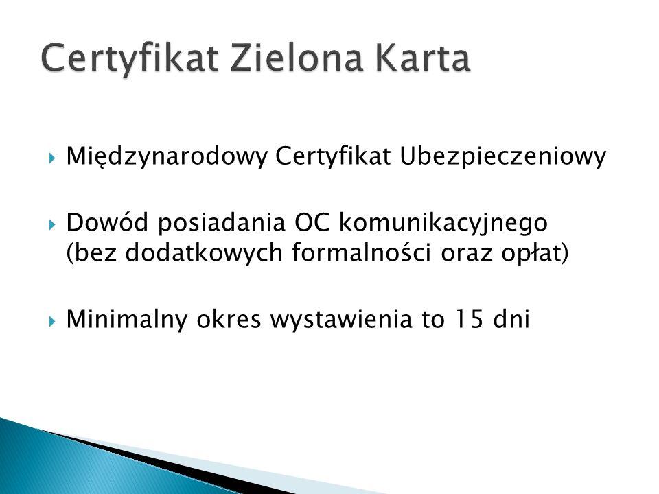  Międzynarodowy Certyfikat Ubezpieczeniowy  Dowód posiadania OC komunikacyjnego (bez dodatkowych formalności oraz opłat)  Minimalny okres wystawien