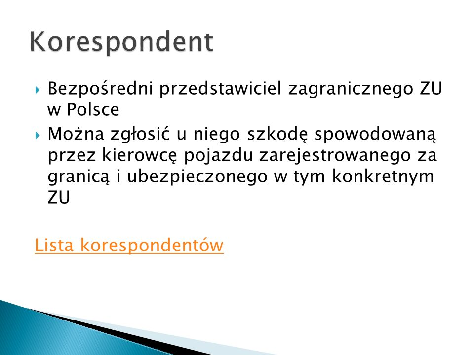  Bezpośredni przedstawiciel zagranicznego ZU w Polsce  Można zgłosić u niego szkodę spowodowaną przez kierowcę pojazdu zarejestrowanego za granicą i