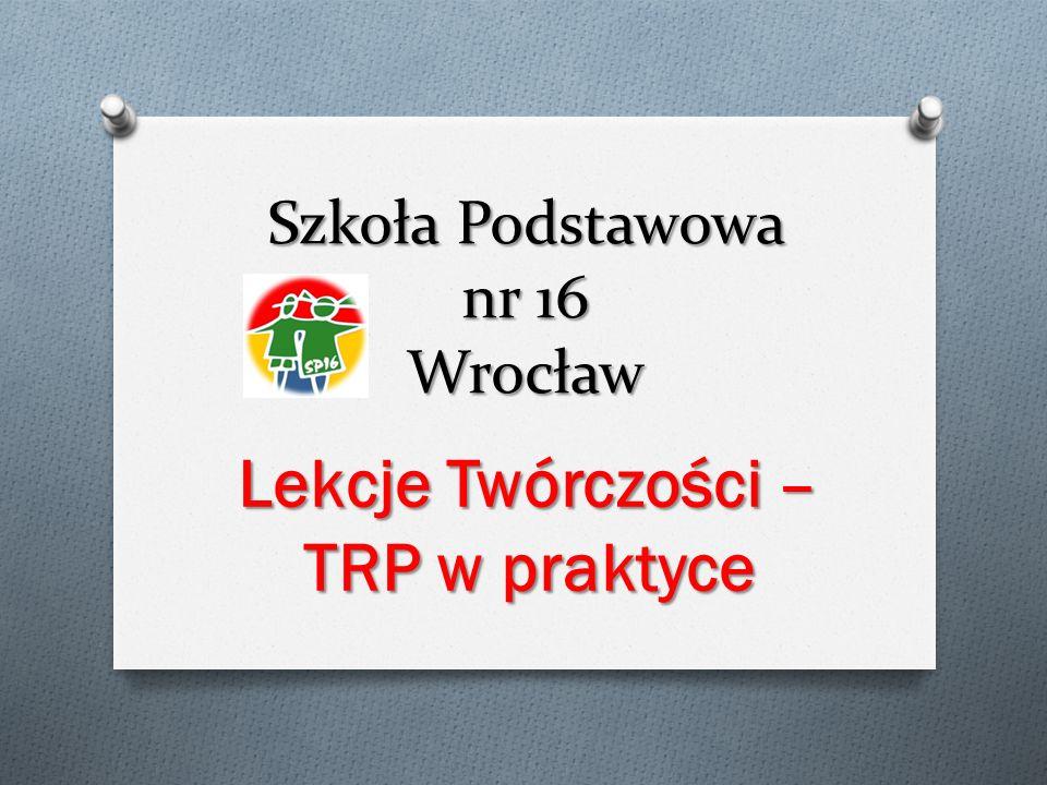 Szkoła Podstawowa nr 16 Wrocław Lekcje Twórczości – TRP w praktyce