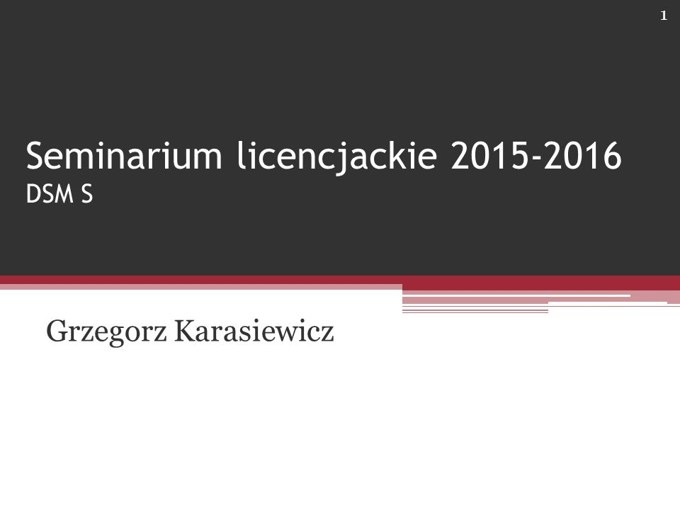 Seminarium licencjackie 2015-2016 DSM S Grzegorz Karasiewicz 1