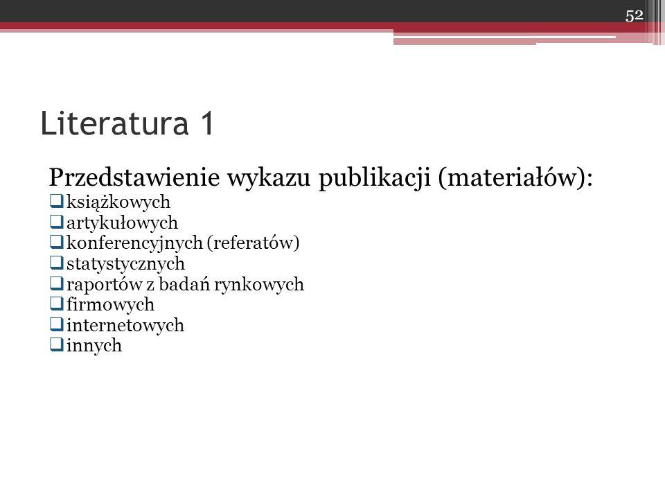 Przedstawienie wykazu publikacji (materiałów):  książkowych  artykułowych  konferencyjnych (referatów)  statystycznych  raportów z badań rynkowych  firmowych  internetowych  innych Literatura 1 52
