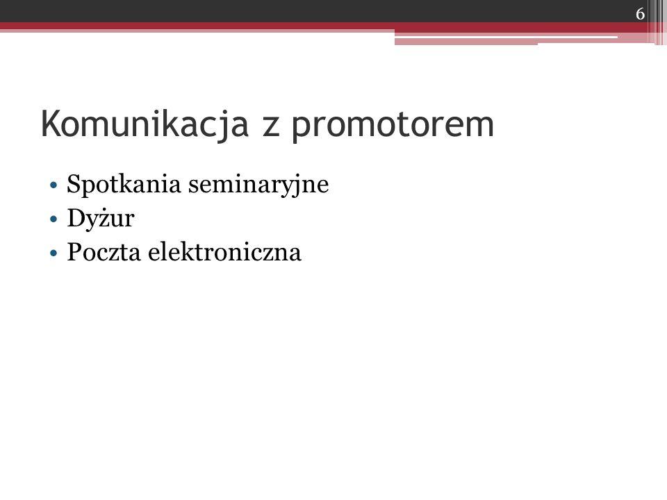 Uwagi końcowe Temat pracy musi być zatwierdzony przez promotora O każdej zmianie tematu pracy (lub promotora) należy poinformować promotora.