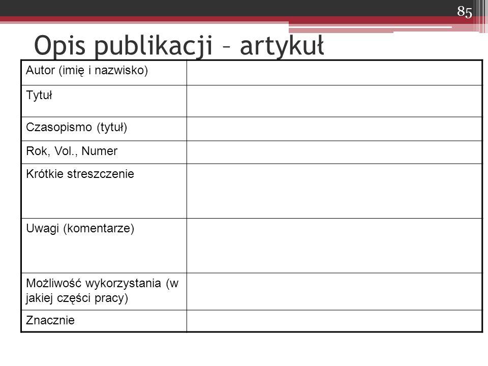 Opis publikacji – artykuł Autor (imię i nazwisko) Tytuł Czasopismo (tytuł) Rok, Vol., Numer Krótkie streszczenie Uwagi (komentarze) Możliwość wykorzystania (w jakiej części pracy) Znacznie 85