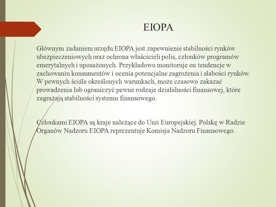 EIOPA Głównym zadaniem urzędu EIOPA jest zapewnienie stabilności rynków ubezpieczeniowych oraz ochrona właścicieli polis, członków programów emerytaln