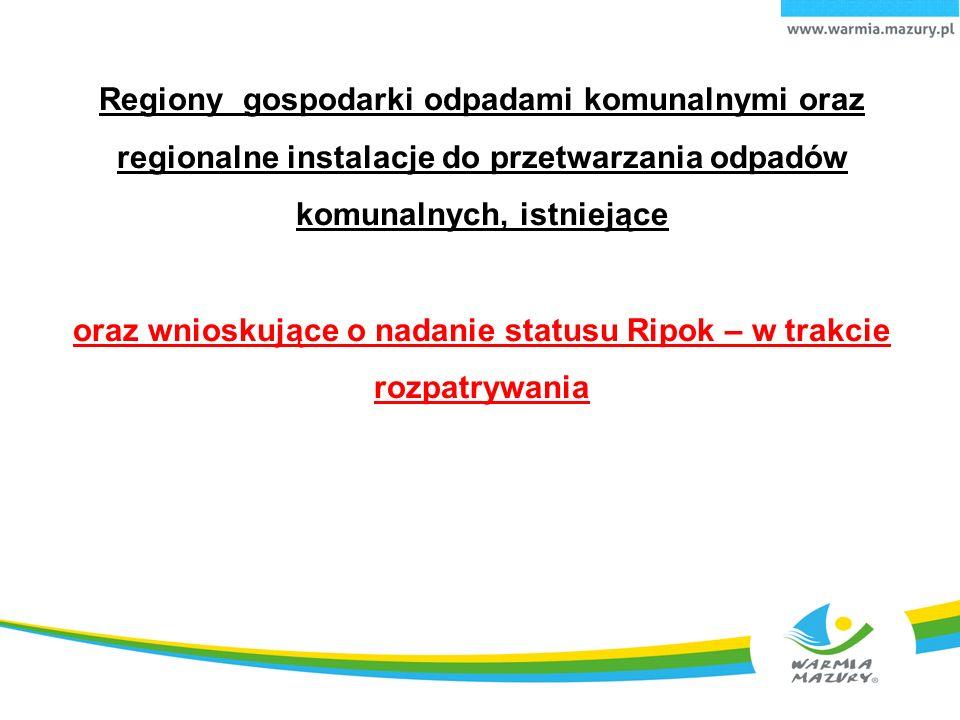 Regiony gospodarki odpadami komunalnymi oraz regionalne instalacje do przetwarzania odpadów komunalnych, istniejące oraz wnioskujące o nadanie statusu Ripok – w trakcie rozpatrywania