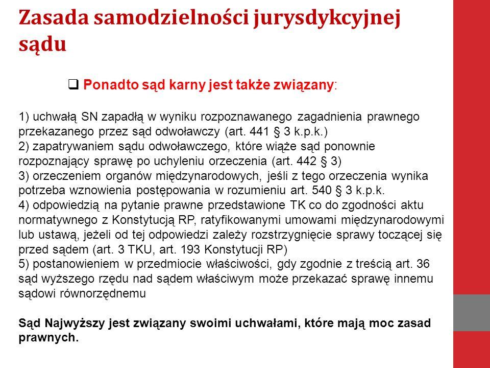 Art. 349 Posiedzenie przed rozprawą  Ponadto sąd karny jest także związany: 1) uchwałą SN zapadłą w wyniku rozpoznawanego zagadnienia prawnego przeka