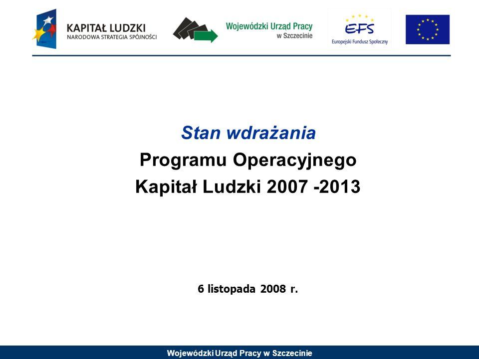 Wojewódzki Urząd Pracy w Szczecinie Stan wdrażania Programu Operacyjnego Kapitał Ludzki 2007 -2013 6 listopada 2008 r.