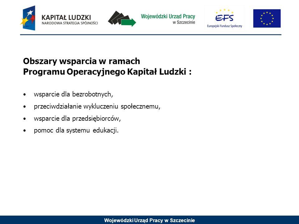 Wojewódzki Urząd Pracy w Szczecinie Obszary wsparcia w ramach Programu Operacyjnego Kapitał Ludzki : wsparcie dla bezrobotnych, przeciwdziałanie wykluczeniu społecznemu, wsparcie dla przedsiębiorców, pomoc dla systemu edukacji.