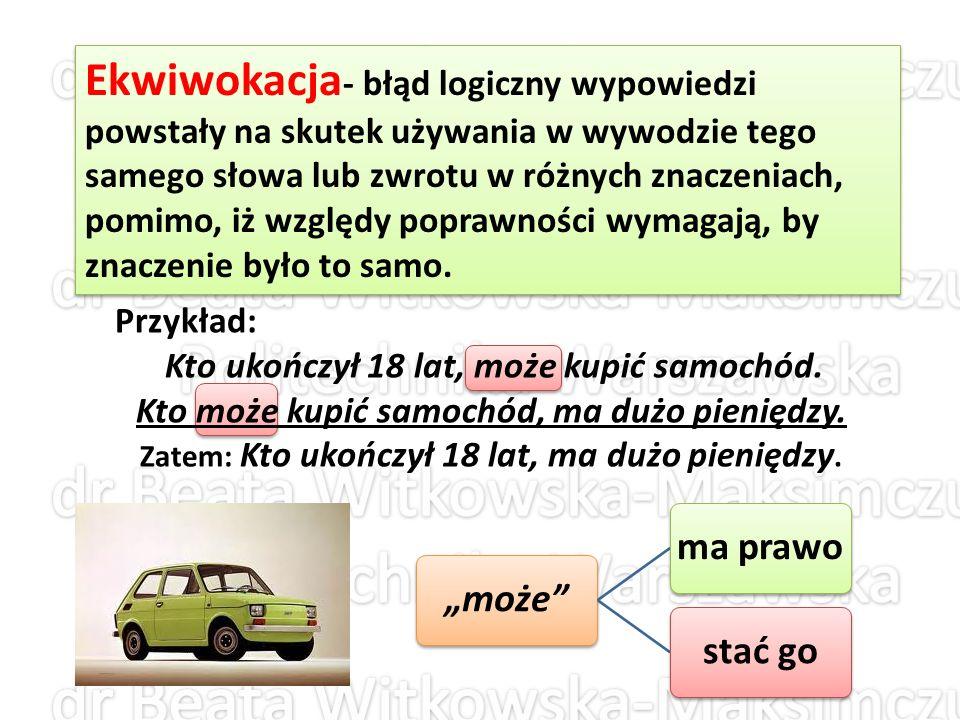Ekwiwokacja - błąd logiczny wypowiedzi powstały na skutek używania w wywodzie tego samego słowa lub zwrotu w różnych znaczeniach, pomimo, iż względy p