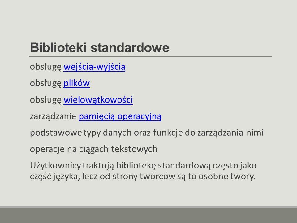 Biblioteki standardowe obsługę wejścia-wyjściawejścia-wyjścia obsługę plikówplików obsługę wielowątkowościwielowątkowości zarządzanie pamięcią operacy