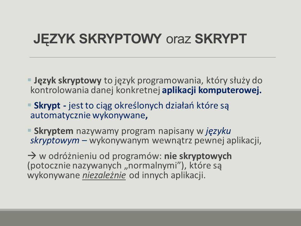 JĘZYK SKRYPTOWY oraz SKRYPT  Język skryptowy to język programowania, który służy do kontrolowania danej konkretnej aplikacji komputerowej.  Skrypt -