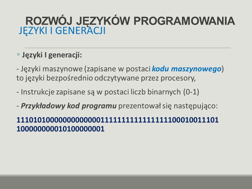 ROZWÓJ JĘZYKÓW PROGRAMOWANIA  Języki I generacji: - Języki maszynowe (zapisane w postaci kodu maszynowego) to języki bezpośrednio odczytywane przez p