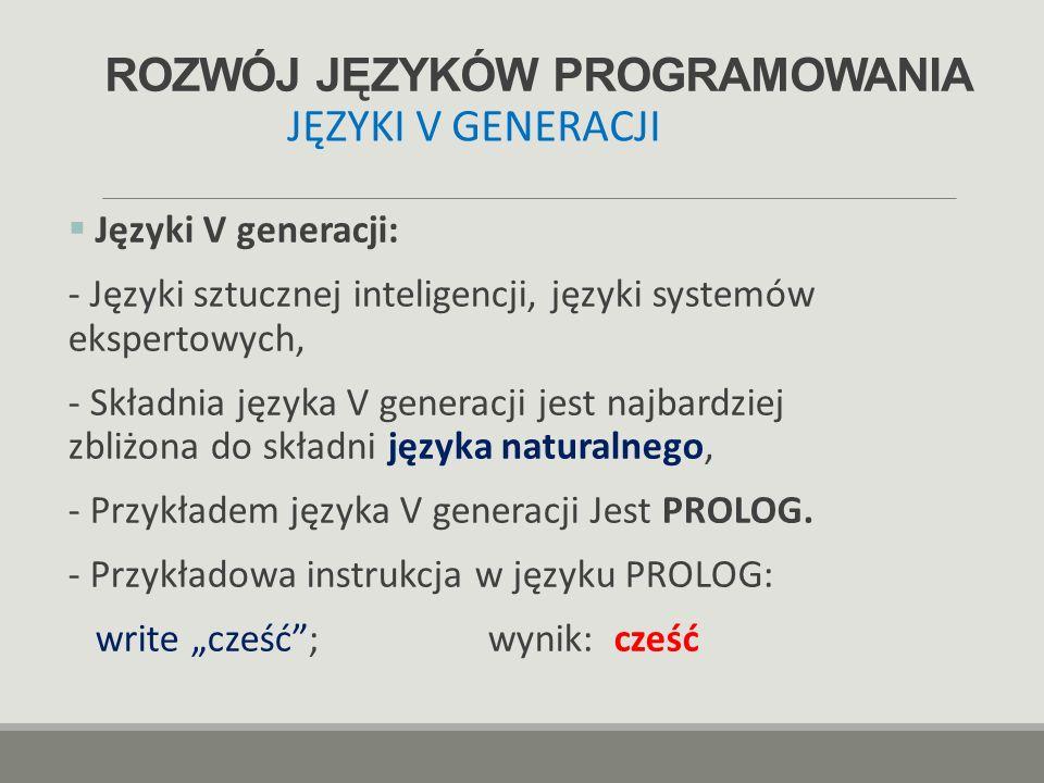 ROZWÓJ JĘZYKÓW PROGRAMOWANIA  Języki V generacji: - Języki sztucznej inteligencji, języki systemów ekspertowych, - Składnia języka V generacji jest n