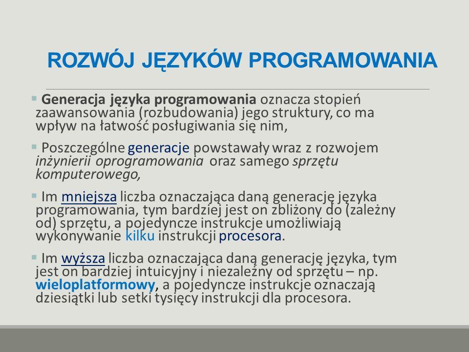 ROZWÓJ JĘZYKÓW PROGRAMOWANIA  Generacja języka programowania oznacza stopień zaawansowania (rozbudowania) jego struktury, co ma wpływ na łatwość posł