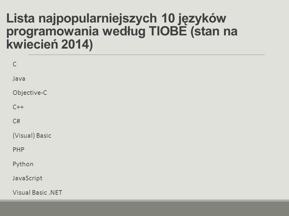 Lista najpopularniejszych 10 języków programowania według TIOBE (stan na kwiecień 2014) C Java Objective-C C++ C# (Visual) Basic PHP Python JavaScript