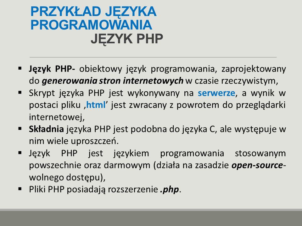 PRZYKŁAD JĘZYKA PROGRAMOWANIA JĘZYK PHP  Język PHP- obiektowy język programowania, zaprojektowany do generowania stron internetowych w czasie rzeczyw