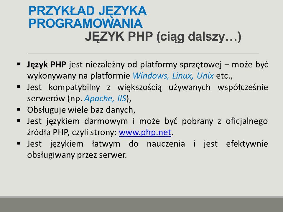 PRZYKŁAD JĘZYKA PROGRAMOWANIA JĘZYK PHP (ciąg dalszy…)  Język PHP jest niezależny od platformy sprzętowej – może być wykonywany na platformie Windows