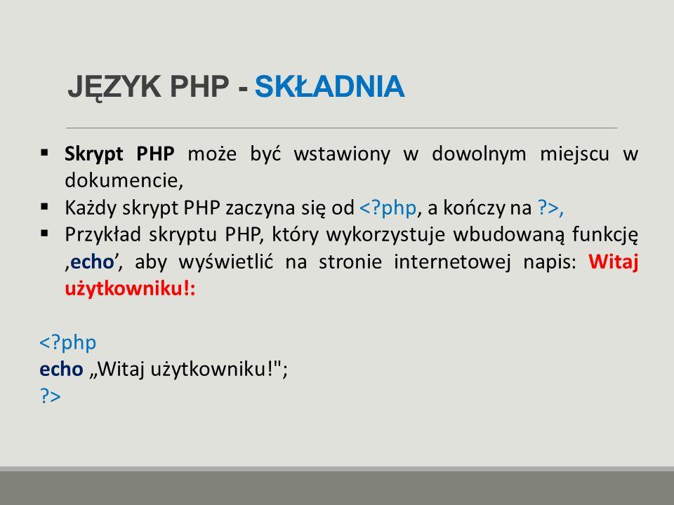 JĘZYK PHP - SKŁADNIA  Skrypt PHP może być wstawiony w dowolnym miejscu w dokumencie,  Każdy skrypt PHP zaczyna się od,  Przykład skryptu PHP, który