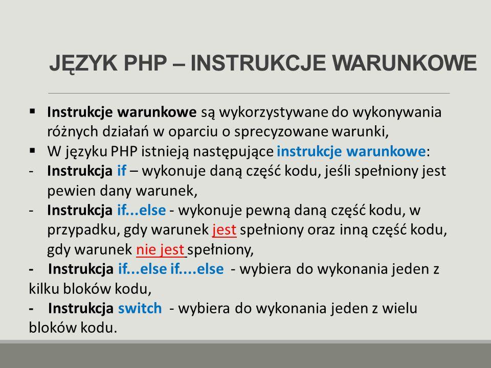 JĘZYK PHP – INSTRUKCJE WARUNKOWE  Instrukcje warunkowe są wykorzystywane do wykonywania różnych działań w oparciu o sprecyzowane warunki,  W języku