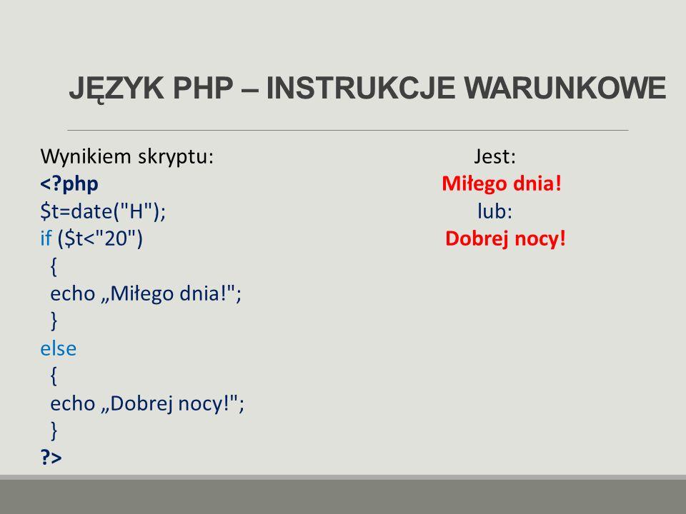 JĘZYK PHP – INSTRUKCJE WARUNKOWE Wynikiem skryptu: Jest:
