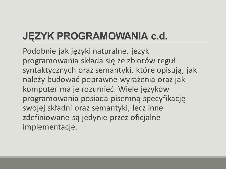 JĘZYK PROGRAMOWANIA c.d. Podobnie jak języki naturalne, język programowania składa się ze zbiorów reguł syntaktycznych oraz semantyki, które opisują,