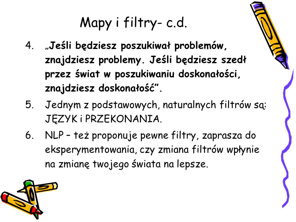 """Mapy i filtry- c.d. 4.""""Jeśli będziesz poszukiwał problemów, znajdziesz problemy. Jeśli będziesz szedł przez świat w poszukiwaniu doskonałości, znajdzi"""