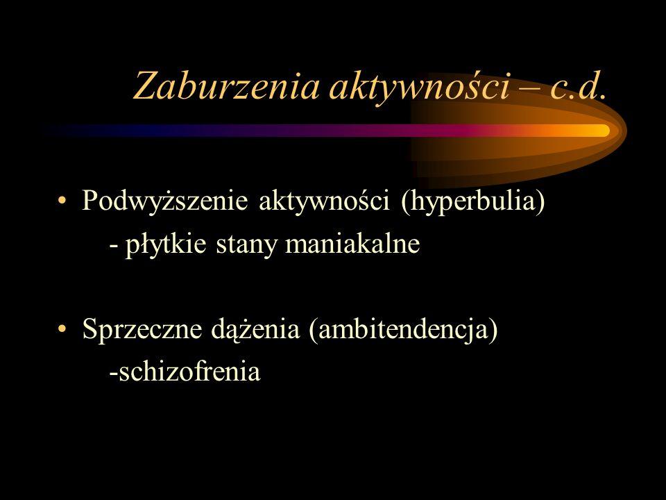 Zaburzenia aktywności Obniżenie aktywności (hypobulia) - z. depresyjny - schizofrenia - nerwice # zespół apatyczno-abuliczny (nikła aktywność i zoboję