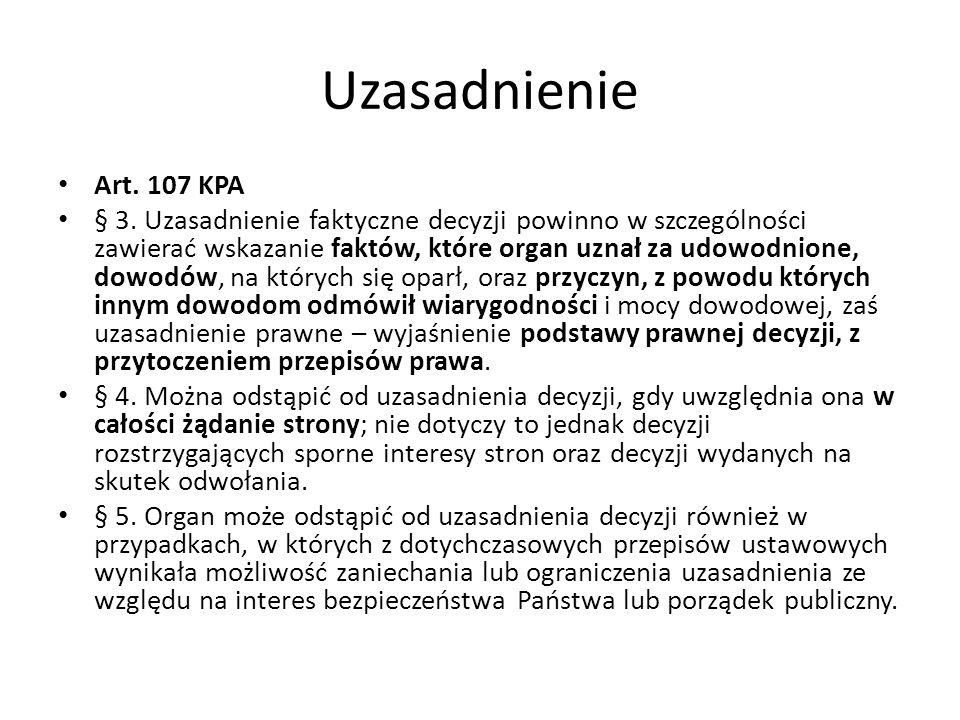 Uzasadnienie Art. 107 KPA § 3. Uzasadnienie faktyczne decyzji powinno w szczególności zawierać wskazanie faktów, które organ uznał za udowodnione, dow