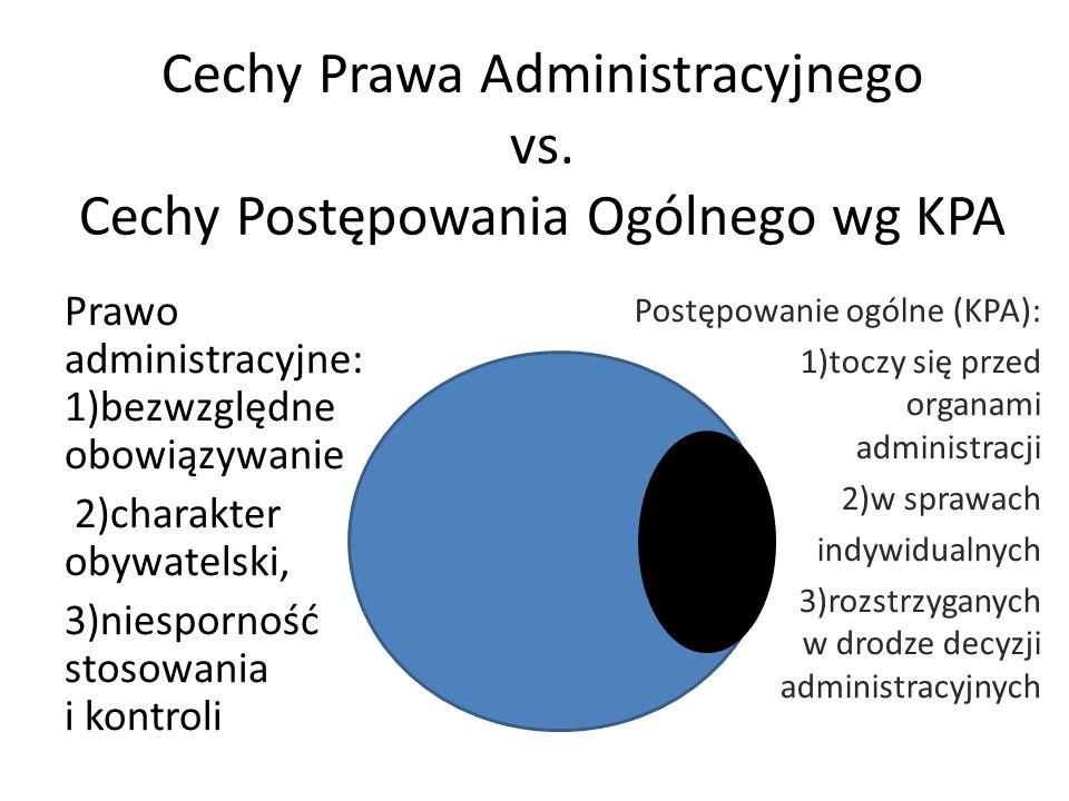 Cechy Prawa Administracyjnego vs. Cechy Postępowania Ogólnego wg KPA Prawo administracyjne: 1)bezwzględne obowiązywanie 2)charakter obywatelski, 3)nie