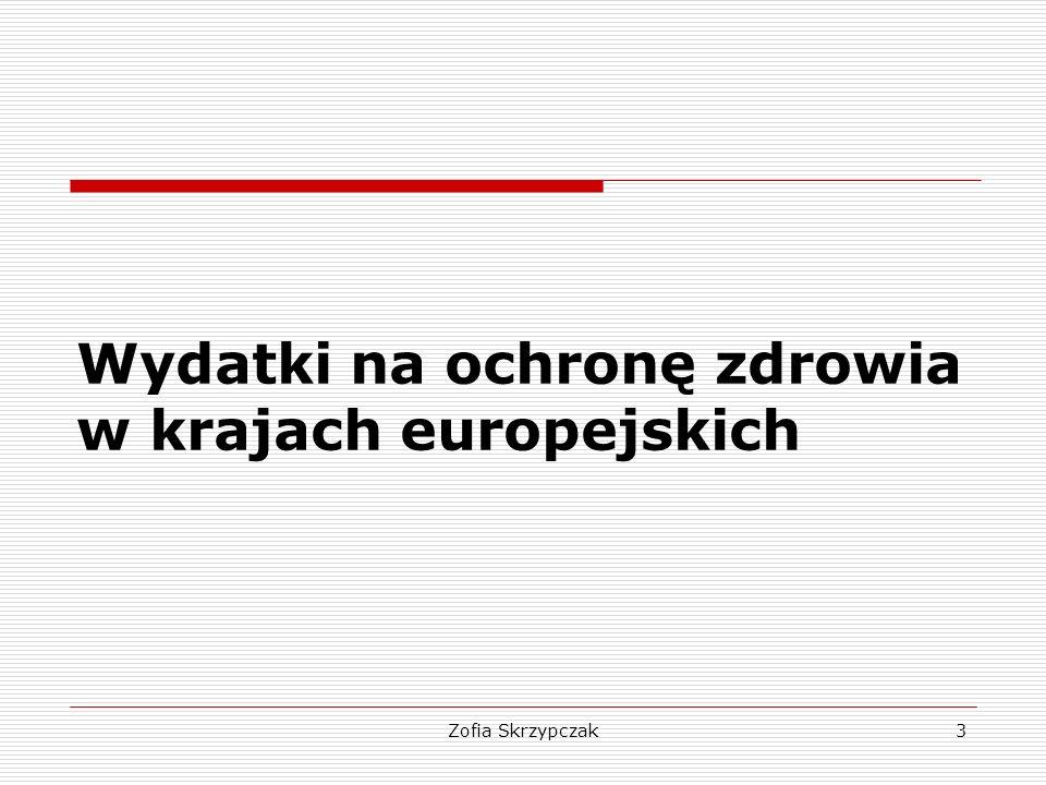Zofia Skrzypczak14 Finansowanie ochrony zdrowia a model systemu OZ  Publiczne - system Bismarcka – obowiązkowe ubezpieczenia - system Beveridge'a – podatki  Prywatne -gospodarstwa domowe -przedsiębiorstwa
