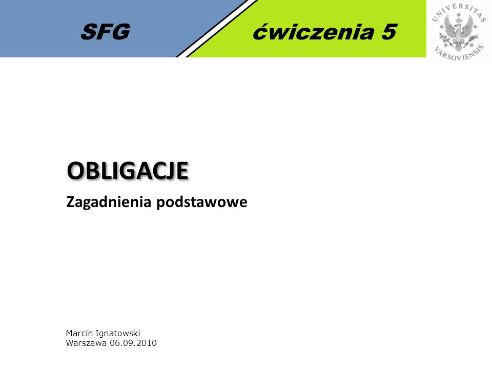 Marcin Ignatowski Warszawa 06.09.2010 OBLIGACJE Zagadnienia podstawowe SFGćwiczenia 5