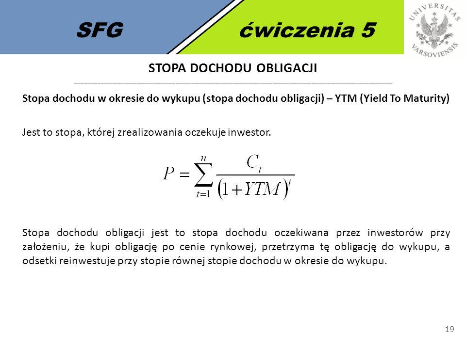 SFGćwiczenia 5 19 Stopa dochodu w okresie do wykupu (stopa dochodu obligacji) – YTM (Yield To Maturity) Jest to stopa, której zrealizowania oczekuje i