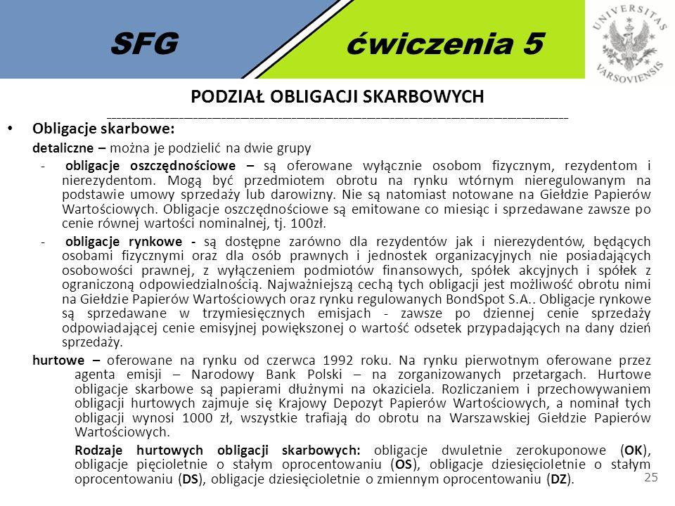 SFGćwiczenia 5 25 Obligacje skarbowe: detaliczne – można je podzielić na dwie grupy - obligacje oszczędnościowe – są oferowane wyłącznie osobom fizycz
