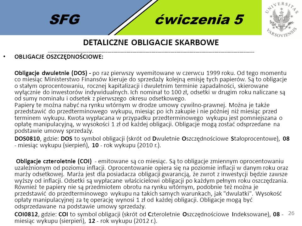 SFGćwiczenia 5 26 OBLIGACJE OSZCZĘDNOŚCIOWE: Obligacje dwuletnie (DOS) - po raz pierwszy wyemitowane w czerwcu 1999 roku. Od tego momentu co miesiąc M