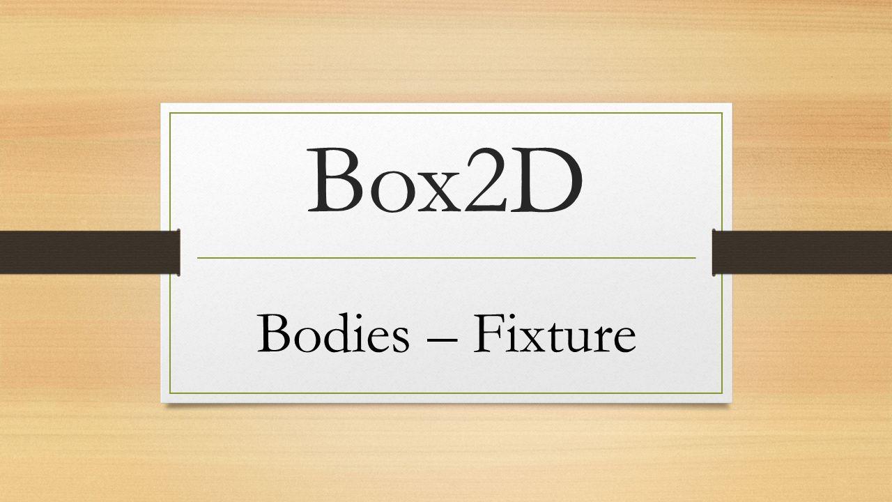 Box2D Bodies – Fixture