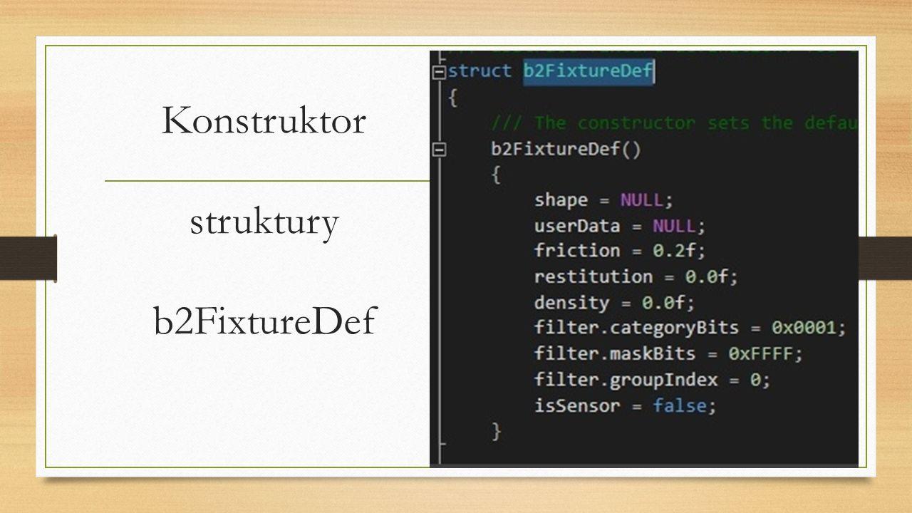 Konstruktor struktury b2FixtureDef