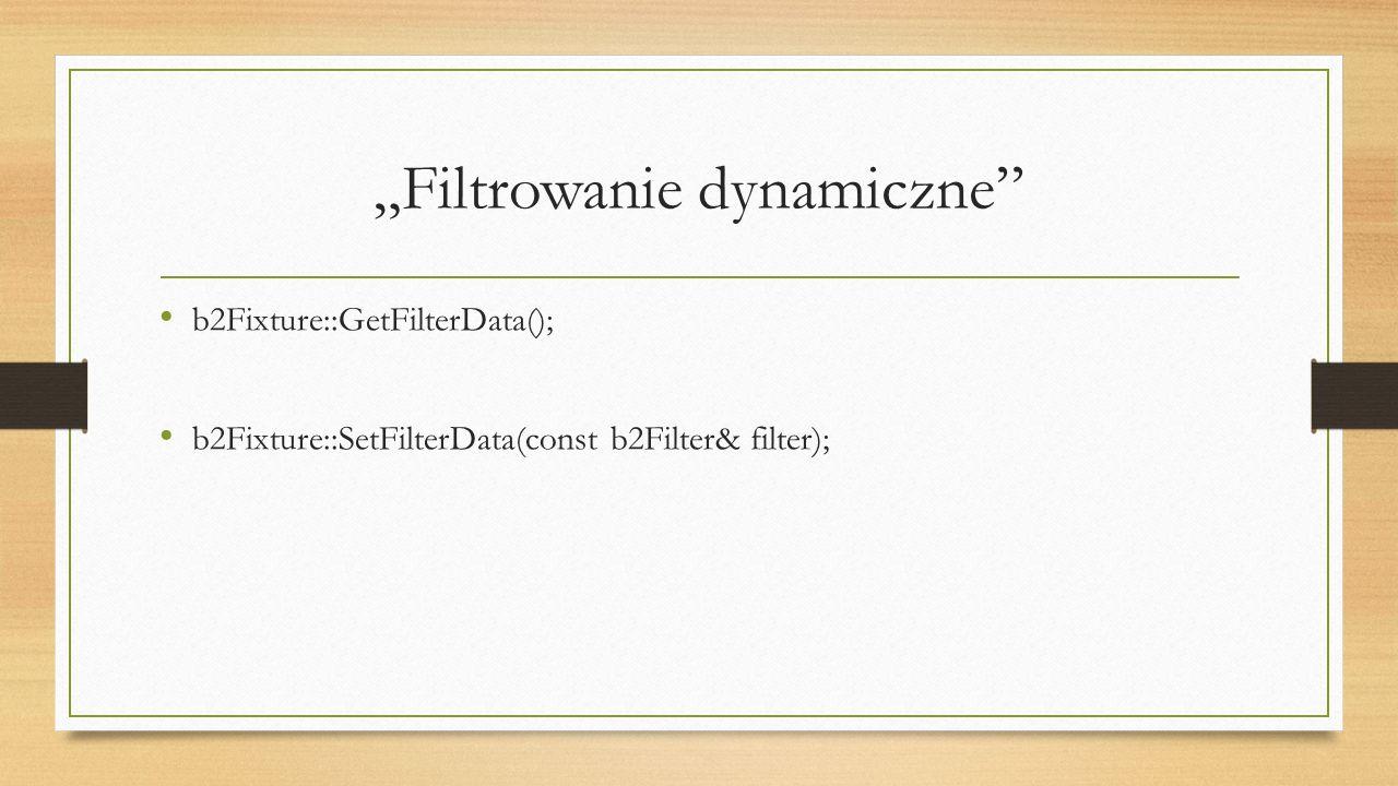 """""""Filtrowanie dynamiczne b2Fixture::GetFilterData(); b2Fixture::SetFilterData(const b2Filter& filter);"""