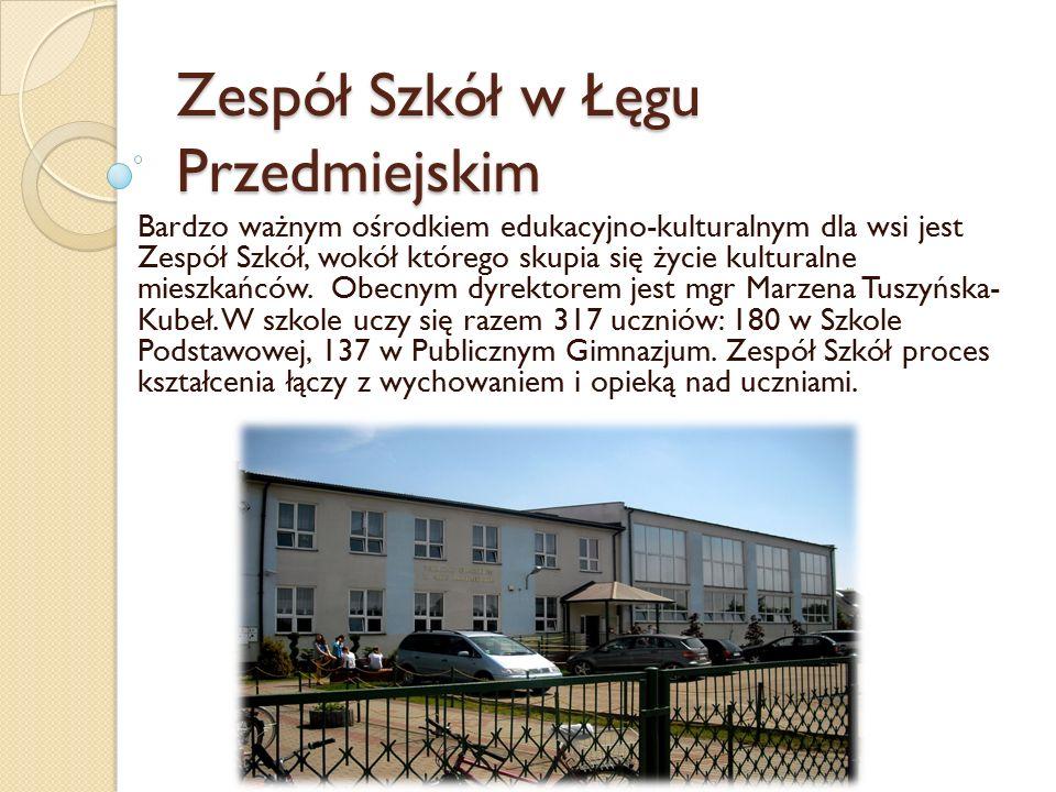 Zespół Szkół w Łęgu Przedmiejskim Bardzo ważnym ośrodkiem edukacyjno-kulturalnym dla wsi jest Zespół Szkół, wokół którego skupia się życie kulturalne