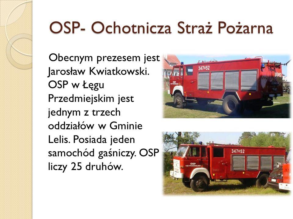 OSP- Ochotnicza Straż Pożarna Obecnym prezesem jest Jarosław Kwiatkowski. OSP w Łęgu Przedmiejskim jest jednym z trzech oddziałów w Gminie Lelis. Posi