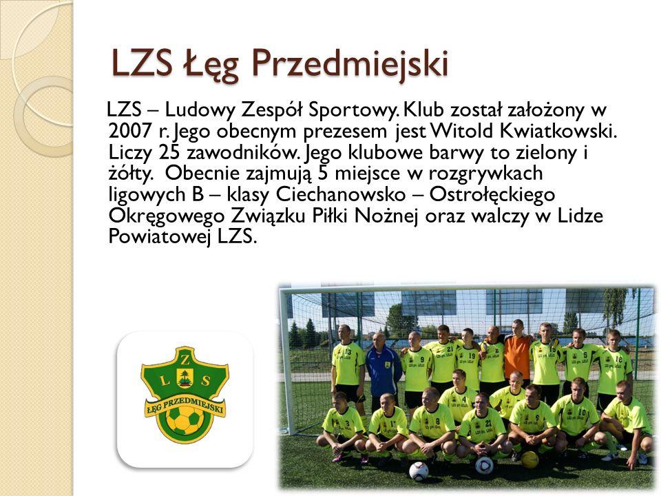 LZS Łęg Przedmiejski LZS – Ludowy Zespół Sportowy. Klub został założony w 2007 r. Jego obecnym prezesem jest Witold Kwiatkowski. Liczy 25 zawodników.