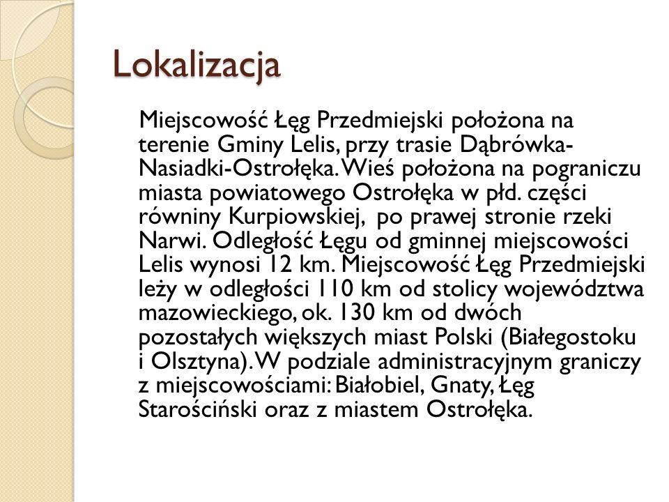 Lokalizacja Miejscowość Łęg Przedmiejski położona na terenie Gminy Lelis, przy trasie Dąbrówka- Nasiadki-Ostrołęka. Wieś położona na pograniczu miasta