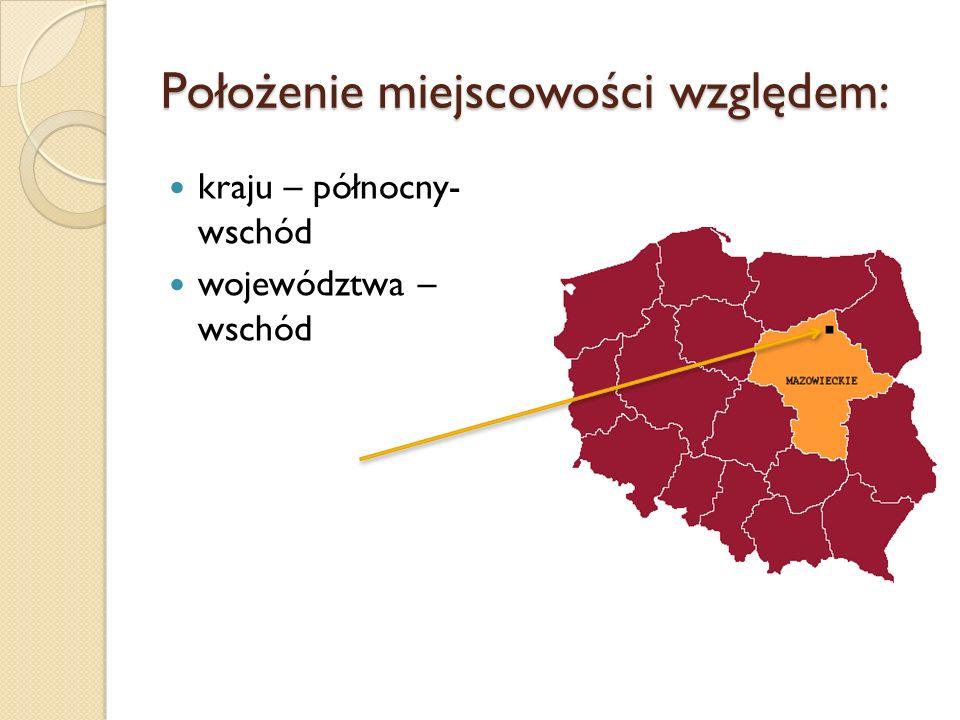 Położenie miejscowości względem: kraju – północny- wschód województwa – wschód