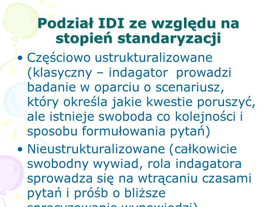 Podział IDI ze względu na stopień standaryzacji Częściowo ustrukturalizowane (klasyczny – indagator prowadzi badanie w oparciu o scenariusz, który okr