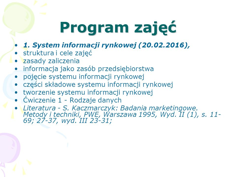 Program zajęć 1. System informacji rynkowej (20.02.2016), struktura i cele zajęć zasady zaliczenia informacja jako zasób przedsiębiorstwa pojęcie syst