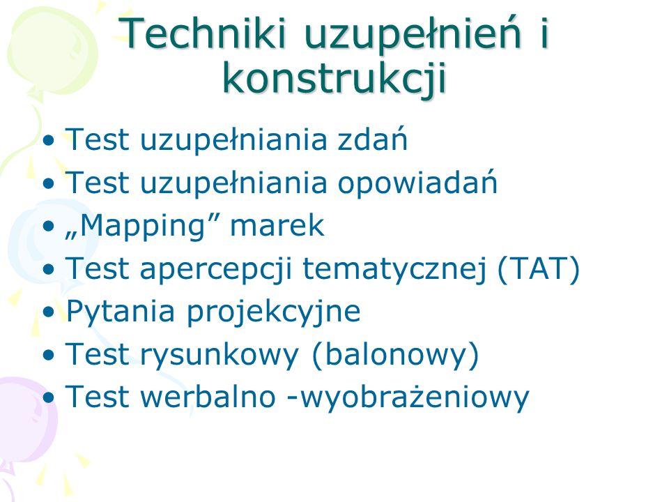 """Techniki uzupełnień i konstrukcji Test uzupełniania zdań Test uzupełniania opowiadań """"Mapping"""" marek Test apercepcji tematycznej (TAT) Pytania projekc"""
