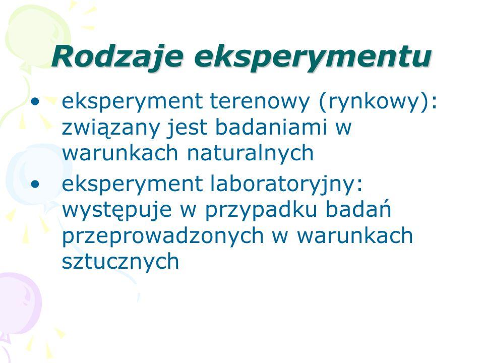 Rodzaje eksperymentu eksperyment terenowy (rynkowy): związany jest badaniami w warunkach naturalnych eksperyment laboratoryjny: występuje w przypadku